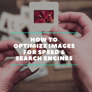 How to Optimize Images for Speed & Search Engines