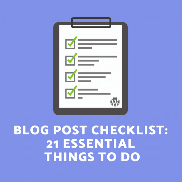 Blog Post Checklist - Things to do when writing a blog post