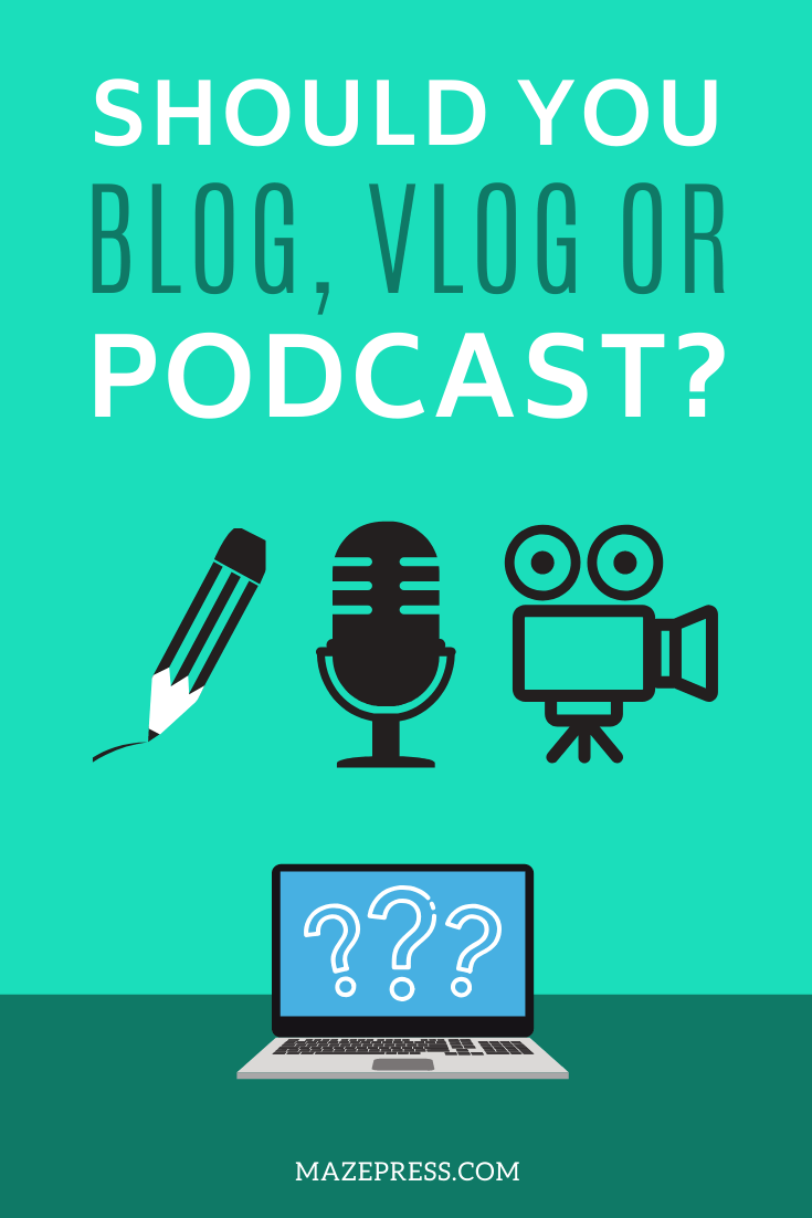 Blog or Vlog or Podcast