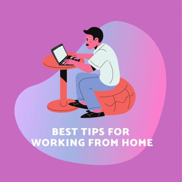 Best Working from Home Tips